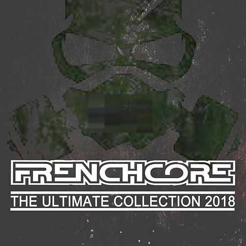 Frenchcore the Ultimate Collection 2018 de Various Artists