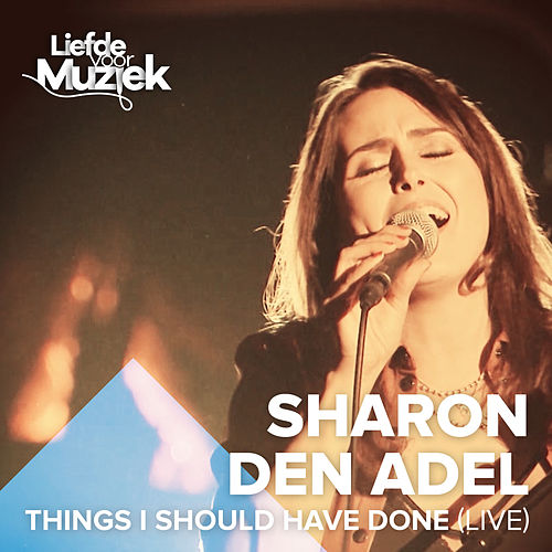 Things I Should Have Done (Uit Liefde Voor Muziek) (Live) von Sharon den Adel
