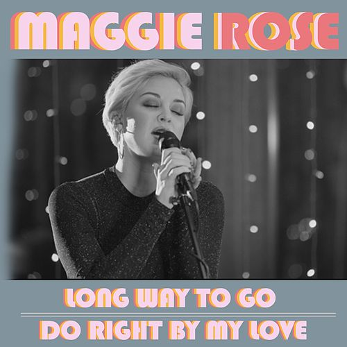 Long Way to Go / Do Right by My Love by Maggie Rose