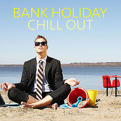 Bank Holiday Chill Out von Various Artists