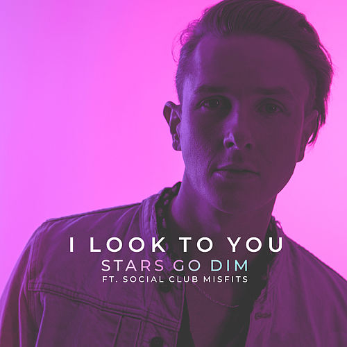 I Look To You (feat. Social Club Misfits) by Stars Go Dim