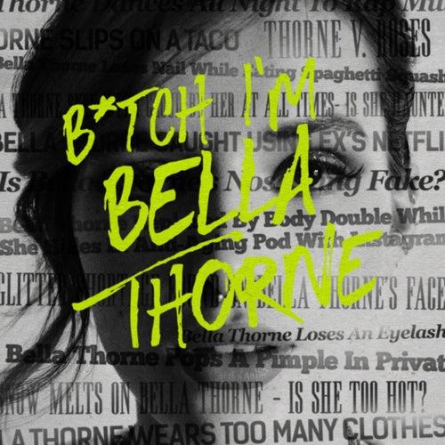 B*Tch I'm Bella Thorne von Bella Thorne