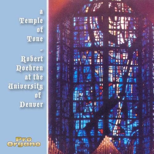 A Temple of Tone - Robert Noehren At the University of Denver de Robert Noehren