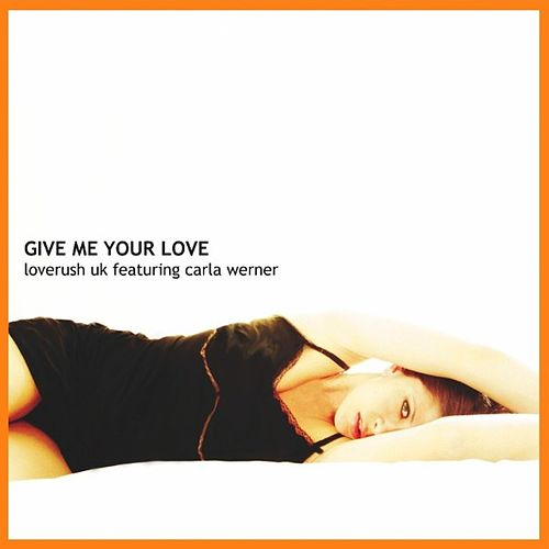 Give Me Your Love (Featuring Carla Werner) von Loverush UK!