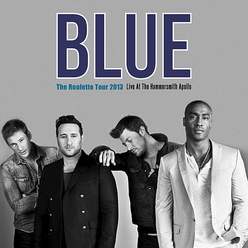 The Roulette Tour 2013 (Live at The Hammersmith Apollo) by Blue
