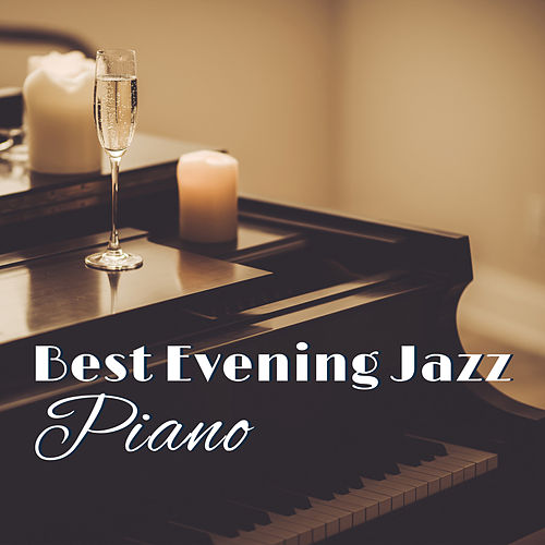 Best Evening Jazz Piano (Cafe Lounge Jazz Music, Greatest Background for Restaurants, Clubs, Wine Bar, Romantic Atmosphere) by Piano Jazz Background Music Masters