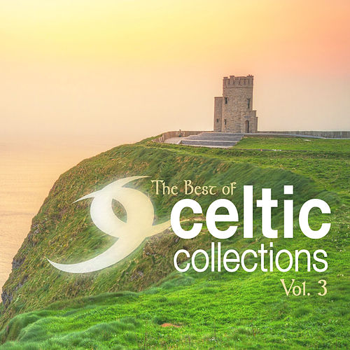 The Best of Celtic Collections Volume 3 by Various Artists
