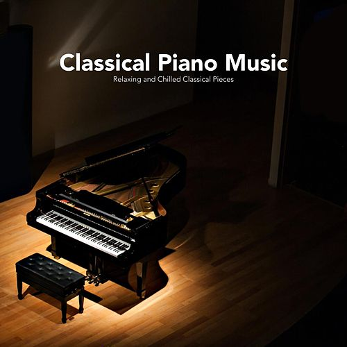 Classical Piano Music: Relaxing and Chilled Classical Pieces von Various Artists