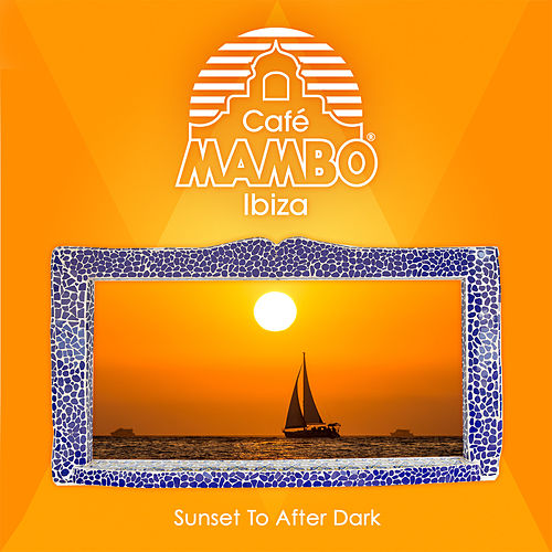 Cafe Mambo Ibiza - Sunset to After Dark de Various Artists