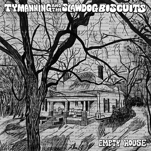 Empty House by Ty Manning and the Slawdog Biscuits