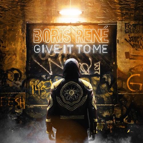 Give It to Me by Boris René