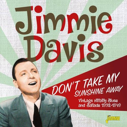 Don't Take My Sunshine Away: Vintage Hillbilly Blues and Ballads (1932-1949) de Jimmie Davis