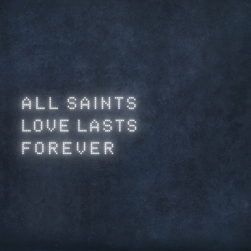 Love Lasts Forever by All Saints