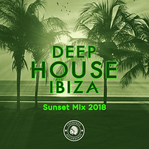 Deep House Ibiza: Sunset Mix 2018 - EP by Various Artists