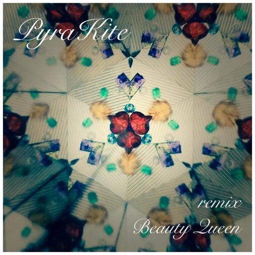 Beauty Queen (Remix) by Pyrakite