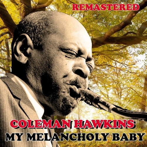 My Melancholy Baby by Coleman Hawkins