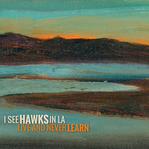 Live and Never Learn by I See Hawks In L.A.