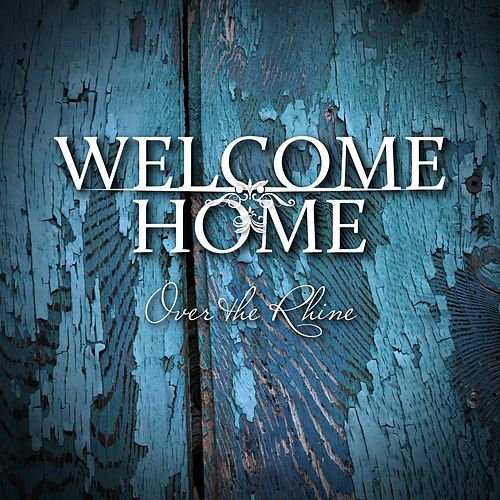 Welcome Home by Over the Rhine