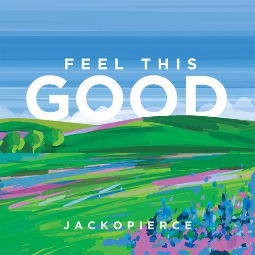 Feel This Good by Jackopierce