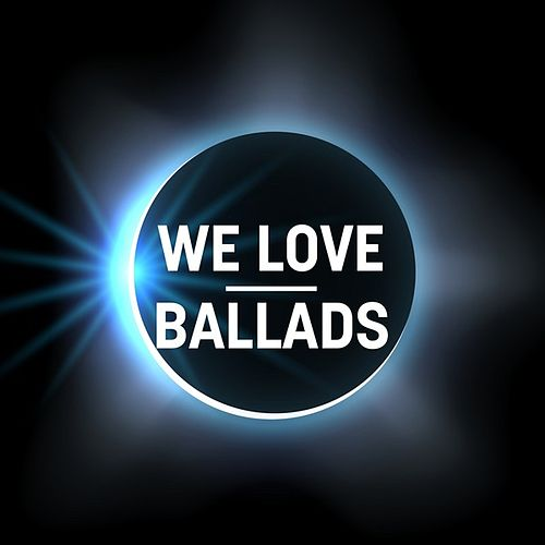 We Love: Ballads de Various Artists