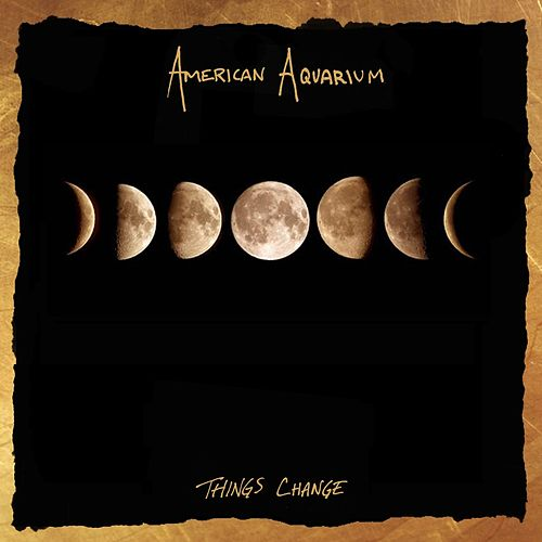 Things  Change by American Aquarium
