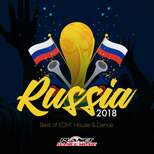 Russia 2018 (Best of EDM, House & Dance) - EP by Various Artists