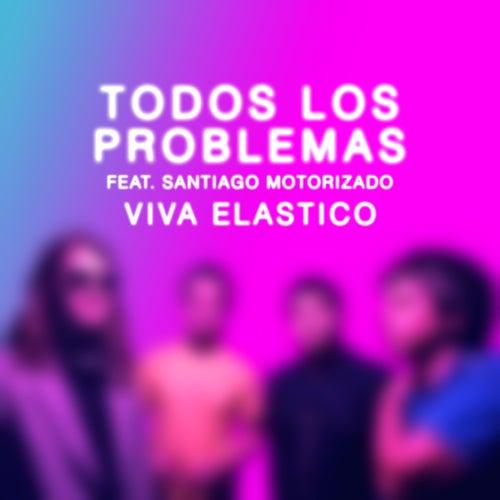 Todos los Problemas (feat. Santiago Motorizado) de Viva Elástico