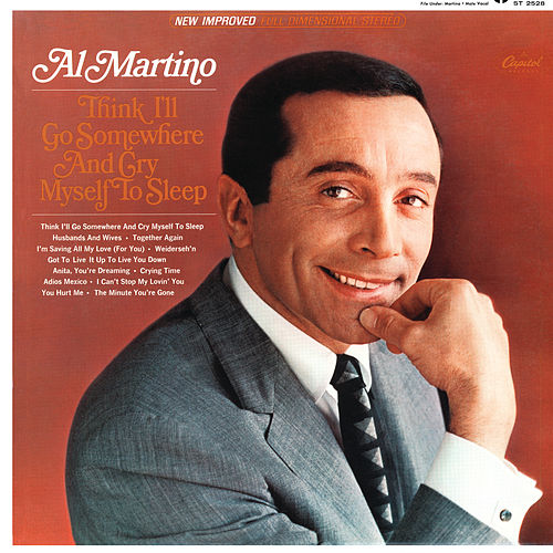 Think I'll Go Somewhere And Cry Myself To Sleep by Al Martino