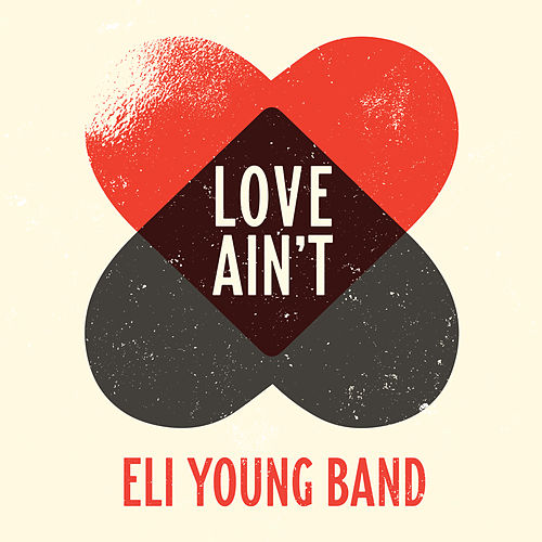 Love Ain't by Eli Young Band