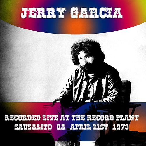 Jerry Garcia Recorded Live at the Record Plant Sausalito, Ca, April 21st, 1973 by Jerry Garcia