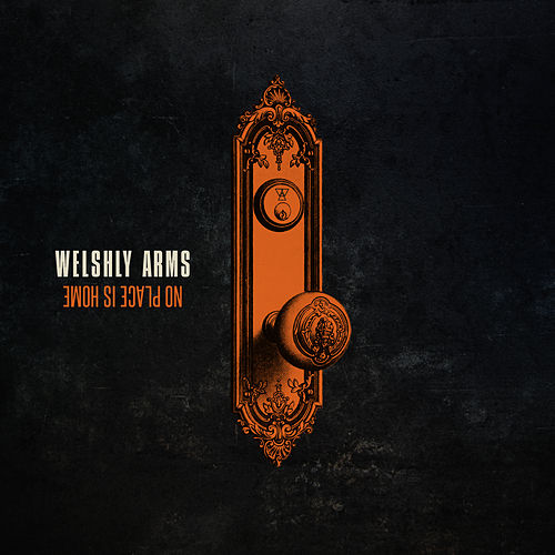 No Place Is Home by Welshly Arms