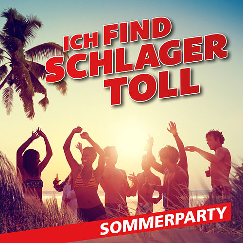 Ich find Schlager toll - Sommerparty von Various Artists