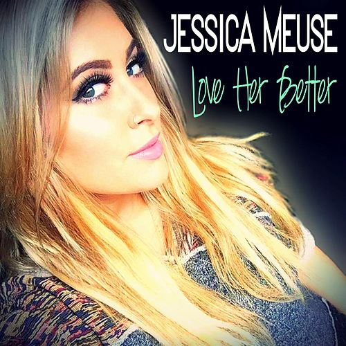 Love Her Better by Jessica Meuse