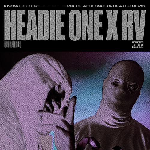Know Better (Preditah x Swifta Beater Remix) by Headie One