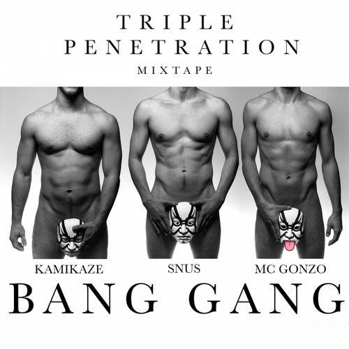 Triple Penetration Mixtape by Bang Gang