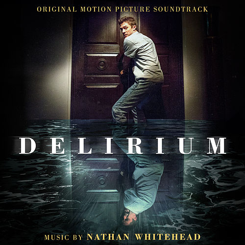 Delirium (Original Motion Picture Soundtrack) by Nathan Whitehead