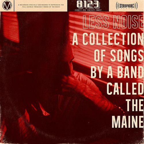 Less Noise: A Collection of Songs by a Band Called the Maine by The Maine