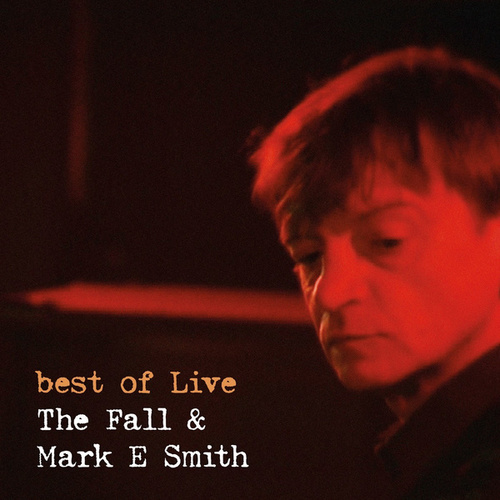 Best of the Fall & Mark E Smith (feat. Mark E Smith) [Live] by The Fall