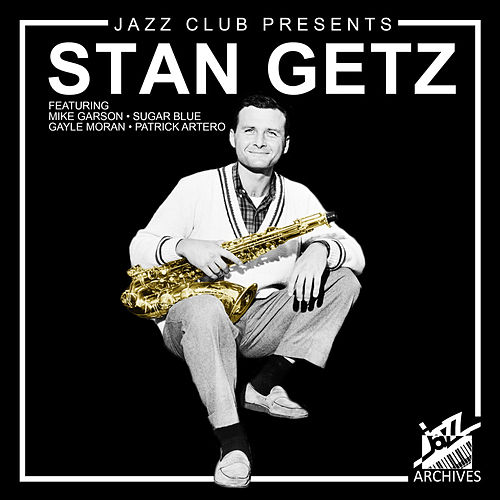 Jazz Club Presents (Stan Getz, Mike Garson, Sugar Blue, Gayle Moran & Patrick Artero) by Stan Getz