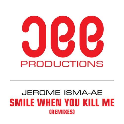 Smile When You Kill Me (Remixes) von Jerome Isma-Ae