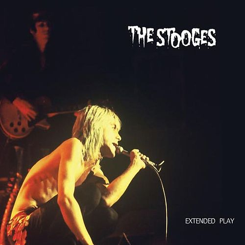 Extended Play by The Stooges