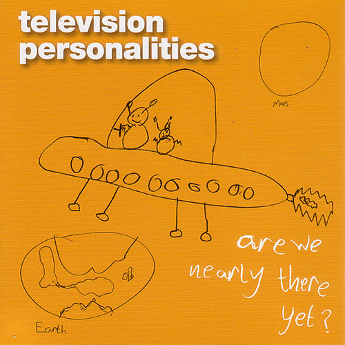 Are We Nearly There Yet? by Television Personalities