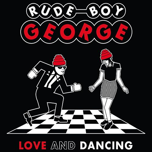 Love and Dancing by Rude Boy George