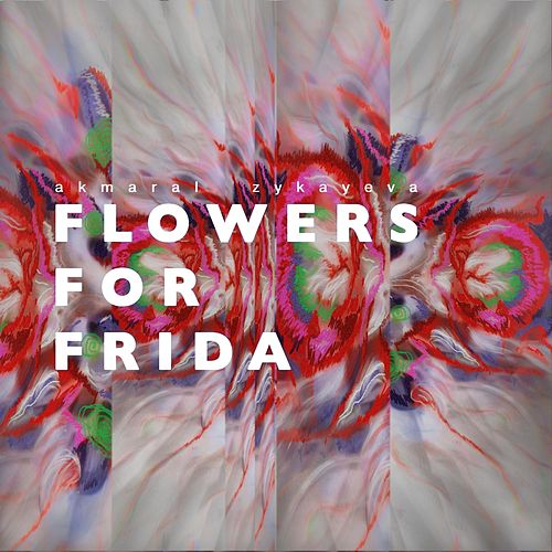 Flowers for Frida by Akmaral Zykayeva