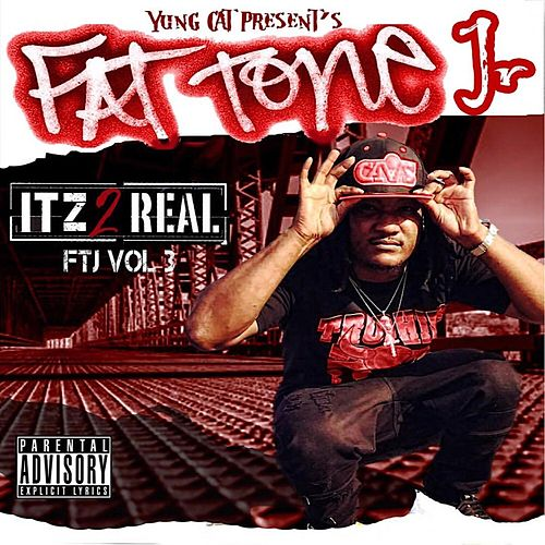 Fat Tone Jr Itz 2 Real, Vol. 3 by Yung Cat