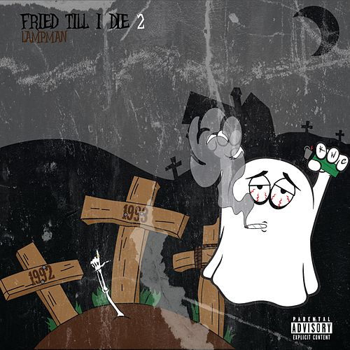 Fried Till I Die 2 by Lampman