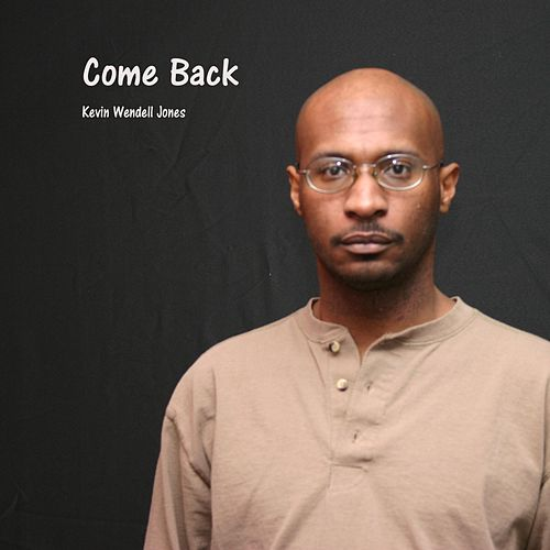 Come Back by Kevin Wendell Jones
