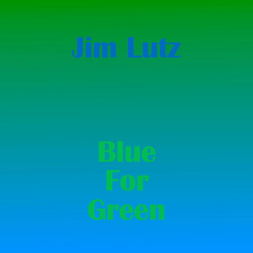 Blue for Green by Jim Lutz