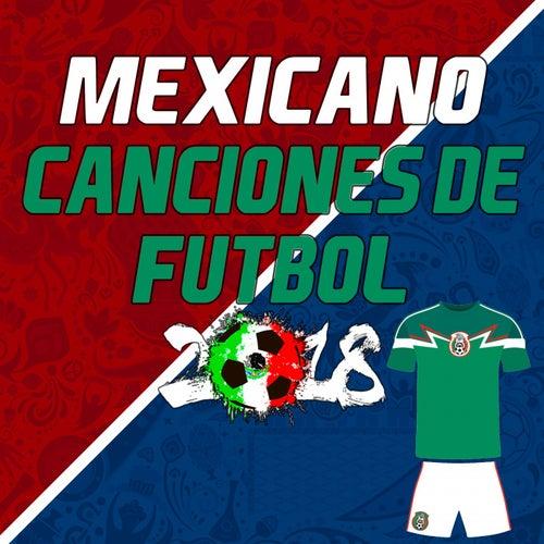 Canciones de Fútbol Mexicano 2018 (Mexican Football Songs 2018) von Various Artists