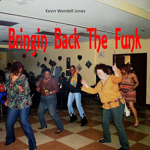 Bringin Back the Funk by Kevin Wendell Jones